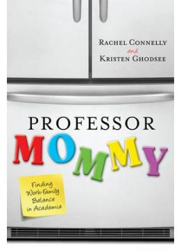 Download Professor Mommy: Finding Work-family Balance In Academia