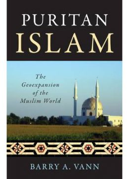 Download Puritan Islam: The Geoexpansion Of The Muslim World