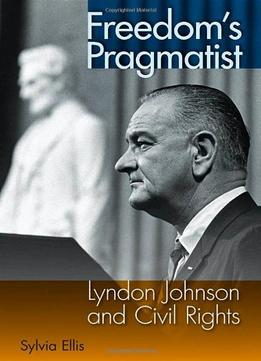Download Freedom's Pragmatist: Lyndon Johnson & Civil Rights
