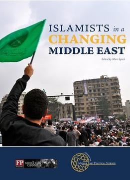 Download Islamists In A Changing Middle East