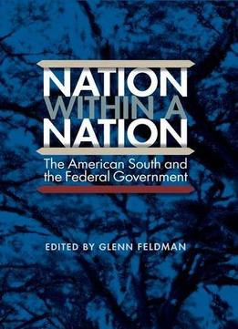 Download Nation Within A Nation: The American South & The Federal Government