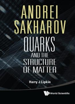 Download Andrei Sakharov: Quarks & The Structure Of Matter