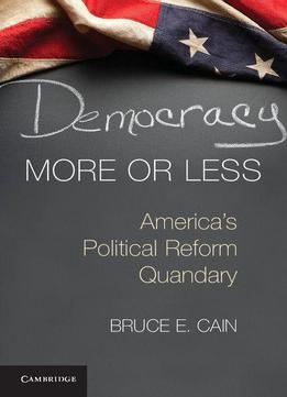 Download Democracy More or Less: America's Political Reform Quandary