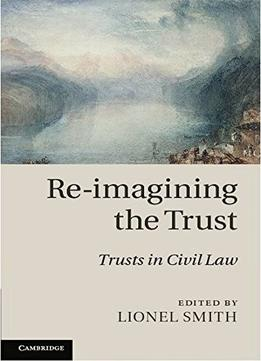 Download Re-imagining The Trust: Trusts In Civil Law