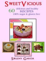 Sweetvicious: 60 Delicious And Healthy Recipes 100% Sugar & Gluten Free