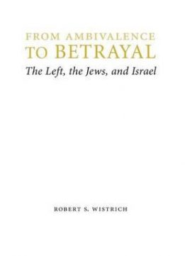 Download From Ambivalence To Betrayal: The Left, The Jews, & Israel