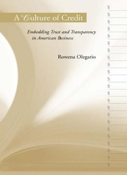 Download A Culture Of Credit: Embedding Trust & Transparency In American Business