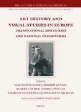 Download Art History & Visual Studies In Europe (Brill's Studies in Intellectual History / Brill's Studies on)