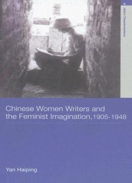 Download Chinese Women Writers & The Feminist Imagination, 1905-1948