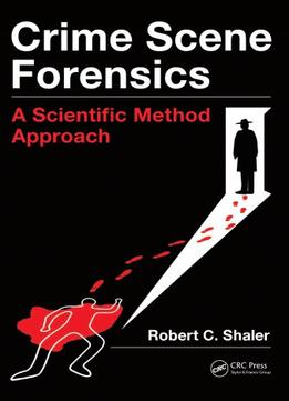 Download Crime Scene Forensics: A Scientific Method Approach