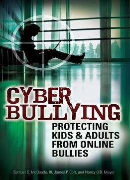 Download Cyber Bullying: Protecting Kids & Adults From Online Bullies