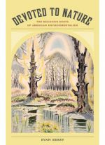 Devoted To Nature: The Religious Roots Of American Environmentalism