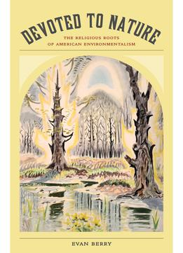 Download Devoted To Nature: The Religious Roots Of American Environmentalism