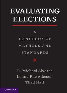 Download Evaluating Elections: A Handbook Of Methods & Standards
