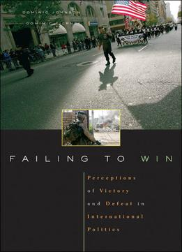 Download Failing To Win: Perceptions Of Victory & Defeat In International Politics