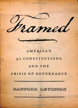 Download Framed: America's 51 Constitutions & The Crisis Of Governance