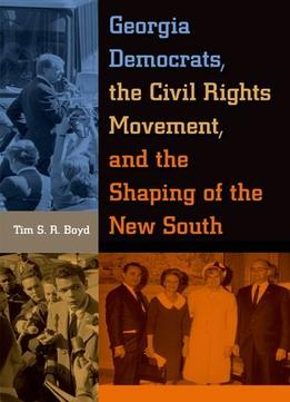 Download Georgia Democrats, The Civil Rights Movement, & The Shaping Of The New South