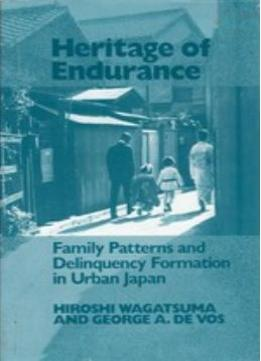 Download Heritage Of Endurance: Family Patterns & Delinquency Formation In Urban Japan