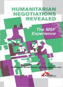 Download Humanitarian Negotiations Revealed: The Msf Experience