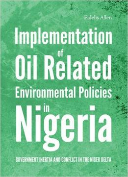 Download Implementation Of Oil Related Environmental Policies In Nigeria