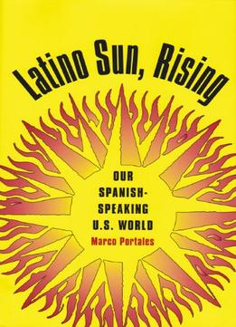 Download Latino Sun, Rising: Our Spanish-speaking U.s. World By Marco Portales