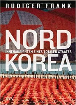 Download Nordkorea: Innenansichten Eines Totalen Staates