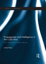 Propaganda And Intelligence In The Cold War: The Nato Information Service