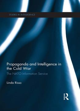 Download Propaganda & Intelligence In The Cold War: The Nato Information Service