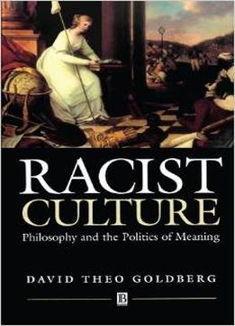 Download Racist Culture: Philosophy & The Politics Of Meaning