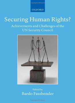Download Securing Human Rights?: Achievements & Challenges Of The Un Security Council