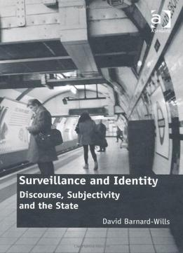 Download Surveillance & Identity: Discourse, Subjectivity & The State