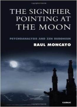Download The Signifier Pointing At The Moon: Psychoanalysis & Zen Buddhism