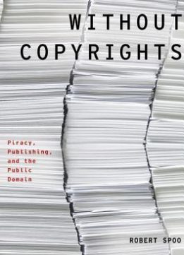 Download Without Copyrights: Piracy, Publishing, & The Public Domain
