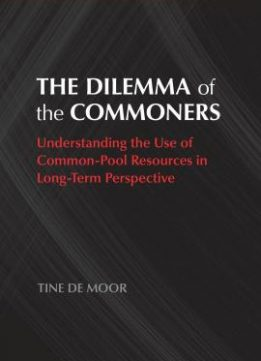 Download The Dilemma Of The Commoners: Understanding The Use Of Common Pool Resources In Long-term Perspective