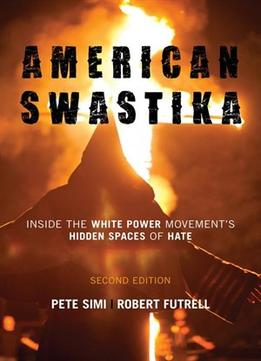 Download American Swastika: Inside The White Power Movement's Hidden Spaces Of Hate