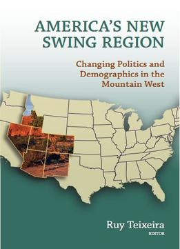 Download America's New Swing Region : Changing Politics & Demographics in the Mountain West