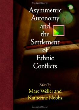 Download Asymmetric Autonomy & The Settlement Of Ethnic Conflicts