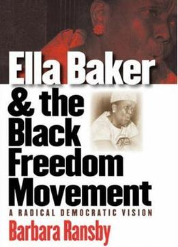 Download Ella Baker & The Black Freedom Movement: A Radical Democratic Vision