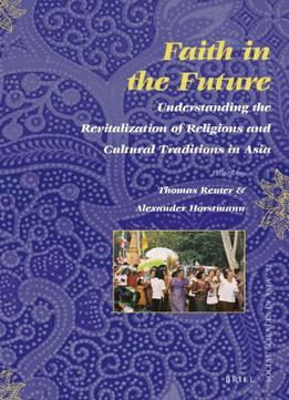 Download Faith In The Future: Understanding The Revitalization Of Religions & Cultural Traditions In Asia