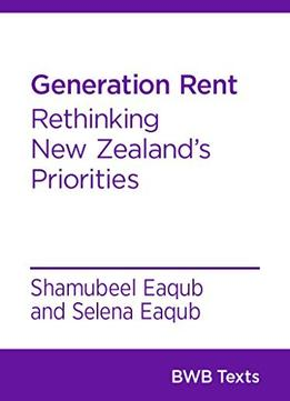 Download Generation Rent: Rethinking New Zealand's Priorities (BWB Texts Book 30)