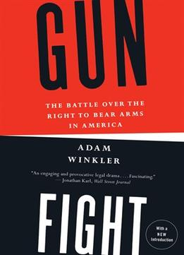 Download Gunfight: The Battle Over The Right To Bear Arms In America