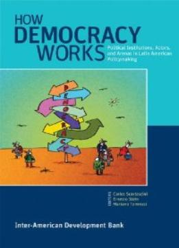Download How Democracy Works: Political Institutions, Actors, & Arenas In Latin American Policymaking