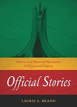 Official-Stories-Politics-And-National-Narratives-In-Egypt-And-Algeria