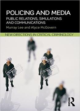 Download Policing & Media: Public Relations, Simulations & Communications