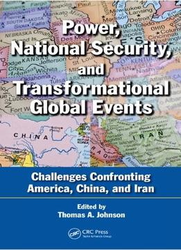Download Power, National Security, & Transformational Global Events: Challenges Confronting America, China, & Iran
