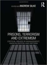 Prisons, Terrorism And Extremism: Critical Issues In Management, Radicalisation And Reform