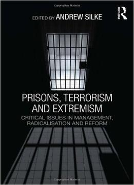 Download Prisons, Terrorism & Extremism: Critical Issues In Management, Radicalisation & Reform