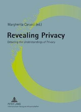 Download Revealing Privacy: Debating The Understandings Of Privacy