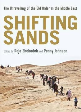 Download Shifting Sands: The Unravelling Of The Old Order In The Middle East