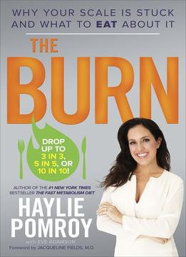 Download The Burn: Why Your Scale Is Stuck & What To Eat About It